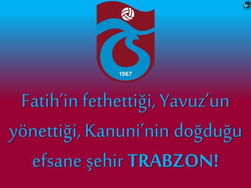 Fatihin fethettiği Yavuzun yönettiğiKanuninin doğduğu efsane şehir Trabzon - Trabzonspor İle İlgili Resimli Sözler - Trabzonspor Sözleri Ve Kareografileri, resimli-sozler