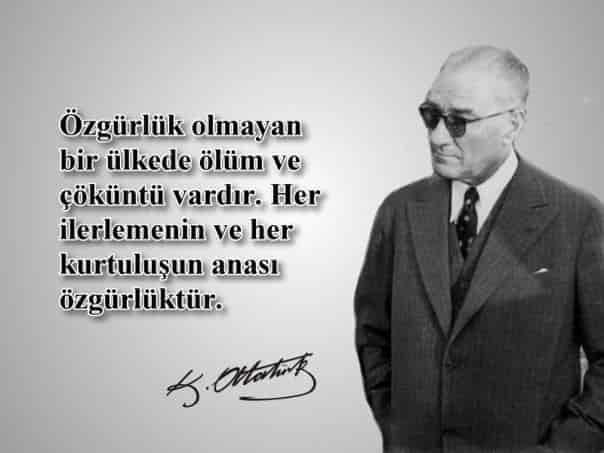 Özgürlük olmayan bir ülkede ölüm ve çöküntü vardır. Her ilerlemenin ve her kurtuluşun anası özgürlüktür. Mustafa Kemal Atatürk - Mustafa Kemal Atatürk Resimli Sözler - Atatürk Sözleri Ve Fotoğraf Arşivi, unlu-sozleri, guzel-sozler