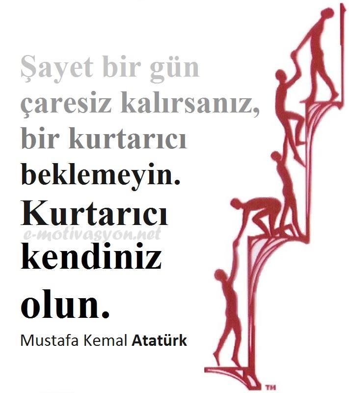 Şayet birgün çaresiz kalırsanız bir kurtarıcı beklemeyin. Kurtarıcı kendiniz olun. Mustafa Kemal Atatürk - Mustafa Kemal Atatürk Resimli Sözler - Atatürk Sözleri Ve Fotoğraf Arşivi, unlu-sozleri, guzel-sozler