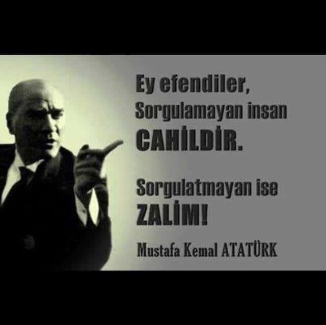 Ey efendiler sorgulamayan insan cahildir. Sorgulatmayan ise zalim. Mustafa Kemal Atatürk - Mustafa Kemal Atatürk Resimli Sözler - Atatürk Sözleri Ve Fotoğraf Arşivi, unlu-sozleri, guzel-sozler