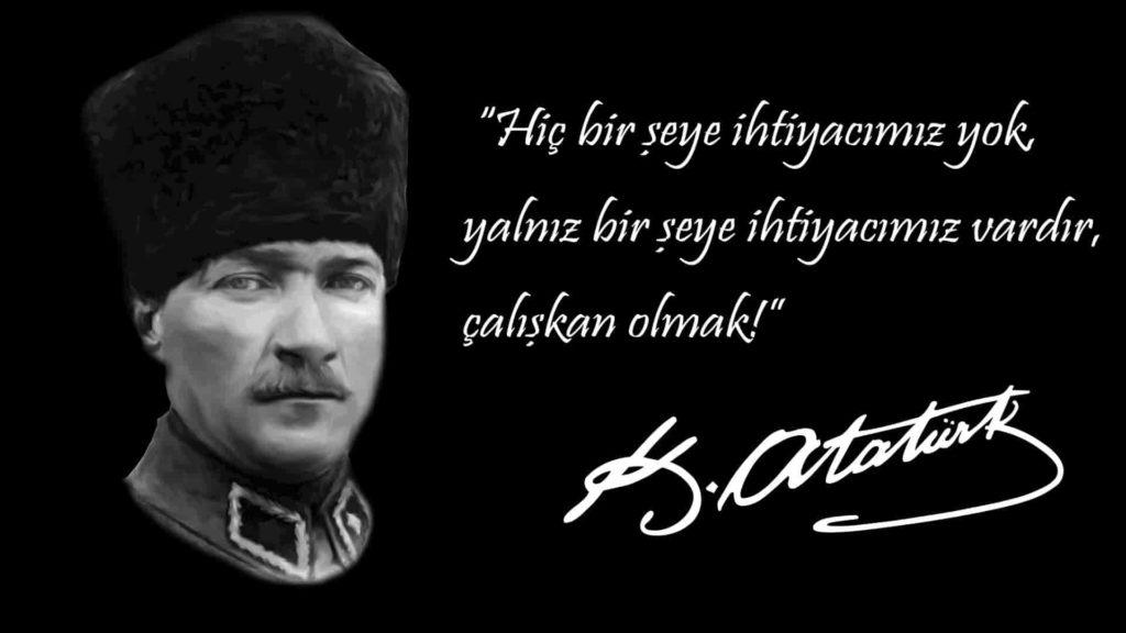 Hiçbir şeye ihtiyacımız yoki yalnız bir şeye ihtiyacımız vardır çalışkan olmak. Mustafa Kemal Atatürk 1024x576 - Mustafa Kemal Atatürk Resimli Sözler - Atatürk Sözleri Ve Fotoğraf Arşivi, unlu-sozleri, guzel-sozler
