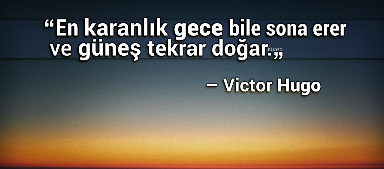 En karanlık gece bile sona erer ve güneş tekrar doğar. Victor Hugo - Anlamlı Kısa Sözler - Resimli Anlamlı Ve Güzel Kısa Sözler, resimli-sozler