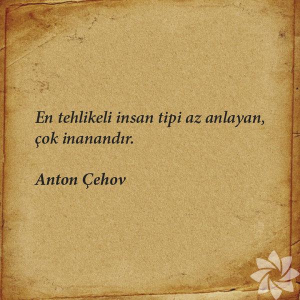 En tehlikeli insan tipi az anlayan çok inanandır. Anton Çehov Manalı Ve Özlü Sözler - Düşündürücü Özlü Ve Manalı Sözler - Resimli Özlü Ve Manalı Sözler, resimli-sozler