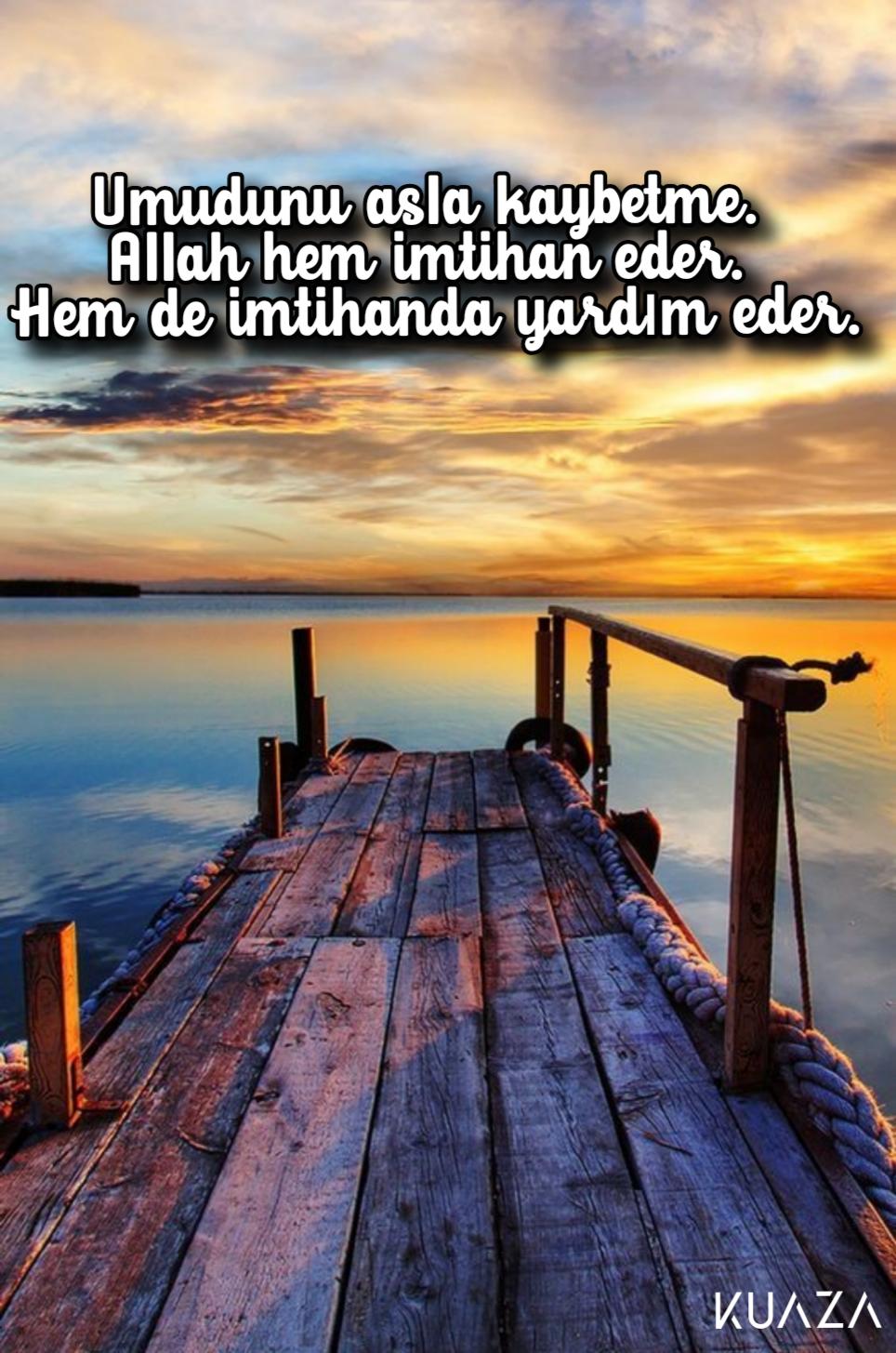 Umudunu asla yitirme. Allah hem imtihan eder hem de imtihanda yardım eder. En Yeni Güzel Sözler Anlamlı Sözler Resimli Sözler - Resimli Güzel Sözler - Anlamlı, Etkileyici Güzel Sözler, resimli-sozler