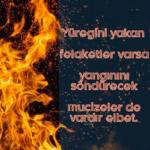 Yüreğini yakan felaketler varsa yangınını söndürecek mucizelerde vardır elbet. En Yeni Güzel Sözler Anlamlı Sözler Resimli Sözler 150x150 - Üzülme, tabuta yattığın gün son kez kuyunu kazacaklar. – En Yeni Güzel Sözler, Anlamlı Sözler, Resimli Sözler,